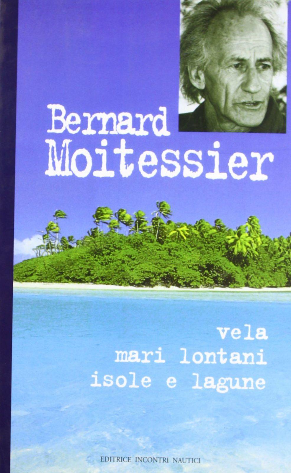 Bernard Moitessier - Vela, Mari lontani, isole e lagune