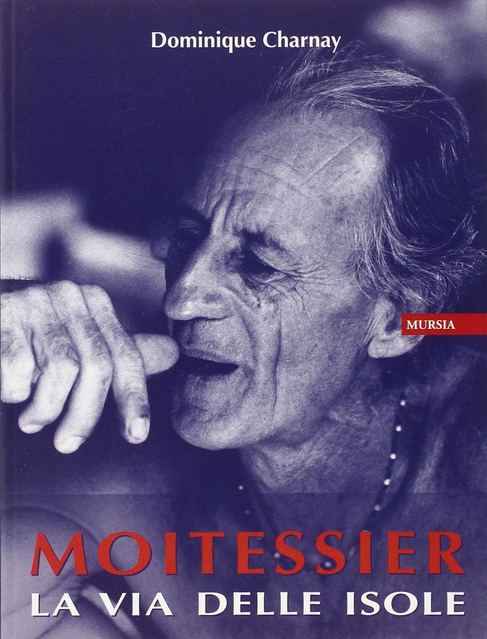 Dominique Charnay - Moitessier la via delle isole